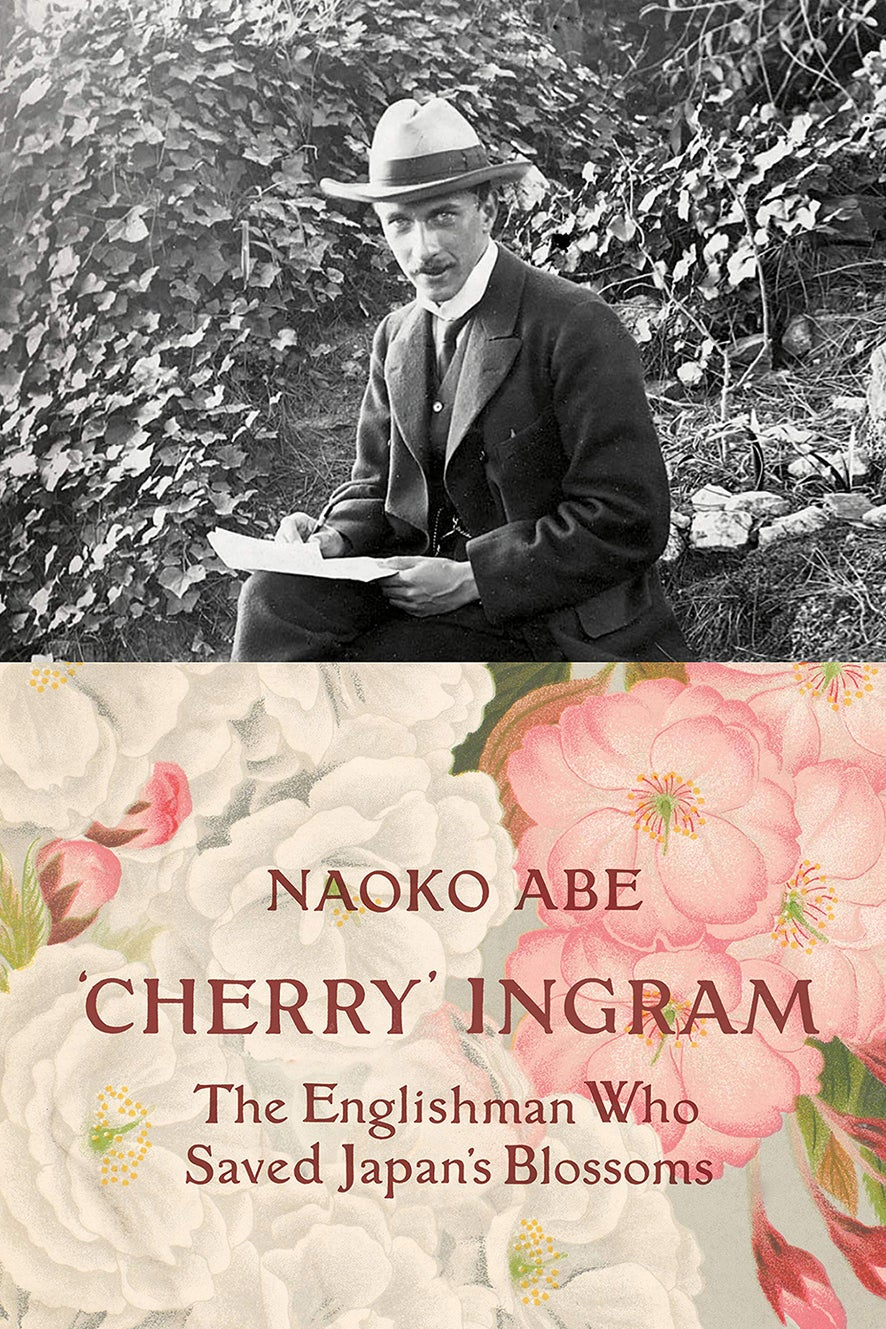 Cherry Ingram The Englishman Who Saved Japan's Blossoms by Naoko Abe